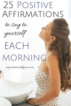 Repeat these 25 affirmations to yourself out loud each morning to remind yourself of how worthy you are.