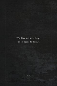 """""""To live without hope is to cease to live."""" quote by - fyodor dostoyevsky Words Quotes, Wise Words, Me Quotes, Motivational Quotes, Inspirational Quotes, Sayings, Dostoevsky Quotes, Love Parents Quotes, The Garden Of Words"""