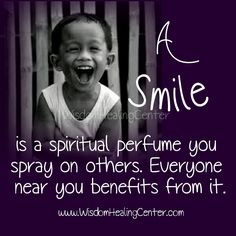 A #smile is a #spiritual #perfume you #spray on others, everyone near you #benefits from it.  #wisdomhealingcenter