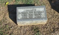 Dorothy Ann Whitaker's gravestone - photo from Find A Grave;  Dorothy is buried in Elwood Cemetery in Memphis, TN.  After some research in the census, it has been decided that she may have been the sister of Gus Whitaker (1905-1986) and wanted her age kept a secret.
