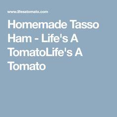 Homemade Tasso Ham - Life's A TomatoLife's A Tomato