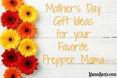 Mother's Day Gift Ideas for your Favorite Prepper Mama