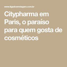 Citypharma em Paris, o paraíso para quem gosta de cosméticos