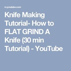 Knife Making Tutorial- How to FLAT GRIND A Knife (30 min Tutorial) - YouTube
