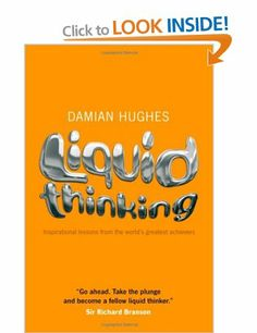 Liquid Thinking: Inspirational Lessons from the World's Great Achievers: Amazon.co.uk: Damian Hughes: Books