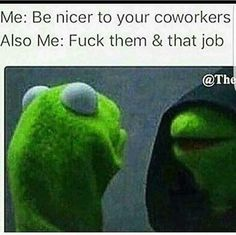 Work Humor : Me: Be nice to your coworkers Also me: Fuck them & that job - Work Quotes Job Humor, Nurse Humor, Teacher Humour, Sarcastic Quotes, Funny Quotes, Funny Memes, Jokes, Motivational Quotes, Work Memes