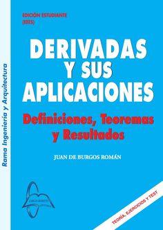 DERIVADAS Y SUS APLICACIONES Defininiones, Teoremas y Resultados Autor: Juan De Burgos Román  Editorial: García Maroto Editores ISBN: 9788493778057 ISBN ebook: 9788492976737 Páginas: 236 Área: Ciencias y Salud Sección: Matemáticas