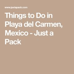 Things to Do in Playa del Carmen, Mexico - Just a Pack
