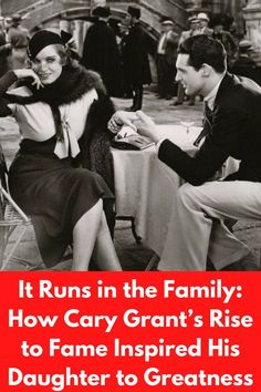 It Runs in the Family: How Cary Grant's Rise to Fame Inspired His Daughter to Greatness