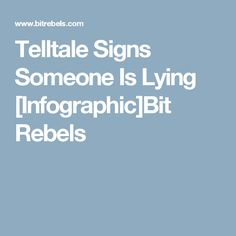 Telltale Signs Someone Is Lying [Infographic]Bit Rebels