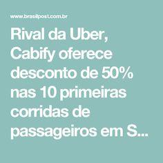 Rival da Uber, Cabify oferece desconto de 50% nas 10 primeiras corridas de passageiros em São Paulo