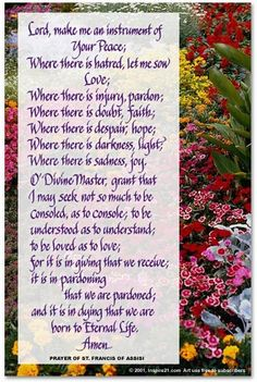 Prayer of St. Francis - I say this every morning before I start visiting patients in the hospital. <3