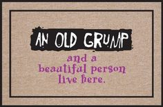 """High Cotton Old Grump Doormat by High Cotton, Inc.. $19.99. Wash with hose. Humorous doormat. Made in the USA. 0. Indoor/outdoor. These humorous doormats are 18"""" x 27' and are made from 100% Olefin Indoor/Outdoor carpet with perfect bound stitched edges. Practical and useful (assuming the recipient has a home with a door)-Funny-Great Gift-Easy to clean with a hose."""