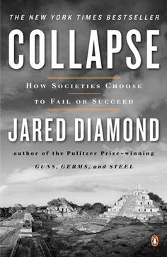 Collapse: How Societies Choose to Fail or Succeed by Jared Diamond. Diamond delves into the question of why some of the great past civilizations crumbled.