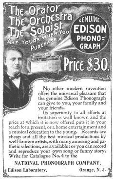 Edison Phonograph advertisement from 1897. Consumers could purchase recorded cylinders and listen to popular orators, vocalists, humorists, and orchestras. Consumers could also easily make their own recordings on the wax cylinders to share with family members and friends.