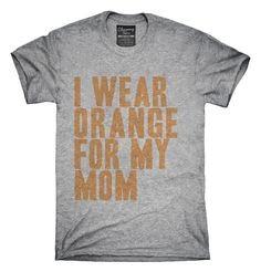 I Wear Orange For My Mom Awareness Support T-shirts, Hoodies,