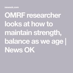 OMRF researcher looks at how to maintain strength, balance as we age | News OK