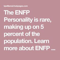 The ENFP Personality is rare, making up on 5 percent of the population. Learn more about ENFP careers, ENFP relationships, and famous ENFP personalities.