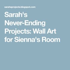 Sarah's Never-Ending Projects: Wall Art for Sienna's Room