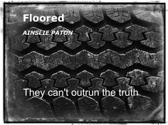 Floored:  Is it possible to outrun the truth?