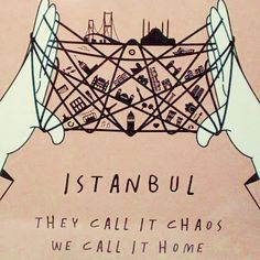 Istanbul: They call it chaos, we call it home