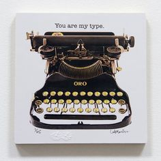 You Are My Type. <3