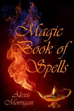 Magic Book of Spells by Alexis Morrigan,http://www.amazon.com/dp/1463762003/ref=cm_sw_r_pi_dp_2nEntb03XR1JWKHQ