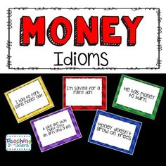 Idioms: Money Idioms Prompt Cards is a collection of idioms that focus on the topic of money.  This is a great resource for students to question and learn the meaning of idioms.  The prompt cards can be used as a writing prompt or teachers can question students about the meaning of each phrase.