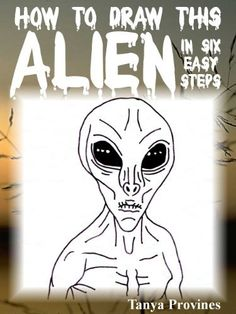How To Draw This Alien In Six Easy Steps by Tanya Provines, http://www.amazon.com/dp/B00BGU3L5O/ref=cm_sw_r_pi_dp_pguirb1V4964J