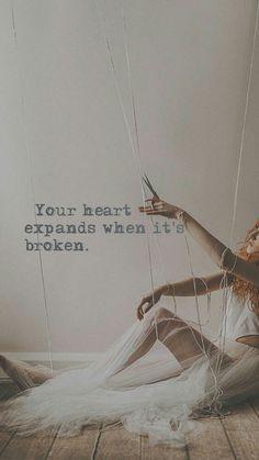 Your heart expands when it's broken