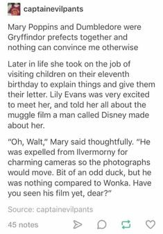 I am HERE FOR THIS. MARY POPPINS AND WALT DISNEY AND WILLY WONKA ALL BEING WIZARDS. Although I'm not sure about her being a Gryffindor (but then IDK what house she would fit into)