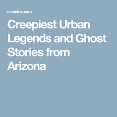 Creepiest Urban Legends and Ghost Stories from Arizona