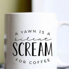 A Yawn is a Silent Scream for Coffee Mug