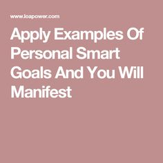 Apply Examples Of Personal Smart Goals And You Will Manifest