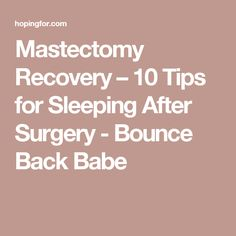 Mastectomy Recovery – 10 Tips for Sleeping After Surgery - Bounce Back Babe