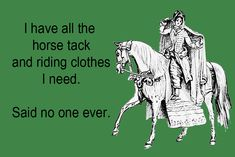 I have all the horse tack and riding clothes I need.   Said no one ever.