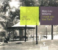 Mary Lou Williams - Jazz In Paris: I Made You Love Paris (2000)