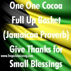 """One one cocoa, full up basket. You live big today, tomorrow you're buried in a casket"". (""Wake up & Live"" by Robert Nesta Marley, O. Jamaican Meme, Jamaican Party, Jamaican Recipes, Jamaican Dishes, Jamaica Independence, Jamaican Proverbs, Jamaica History, Proverbs Quotes, Island Life"