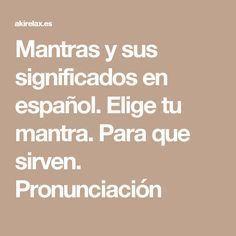Mantras y sus significados en español. Elige tu mantra. Para que sirven. Pronunciación