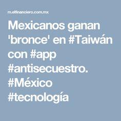 Mexicanos ganan 'bronce' en #Taiwán con #app #antisecuestro. #México #tecnología