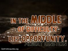 In the middle of difficulty lies opportunity. Inspirational Words Of Wisdom, Albert Einstein, Opportunity, Middle, Quotes, Quotations, Quote, Shut Up Quotes