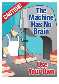 The machine has no brain. Use your own.