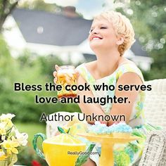 Bless the #cook who serves love and laughter. Author Unknown