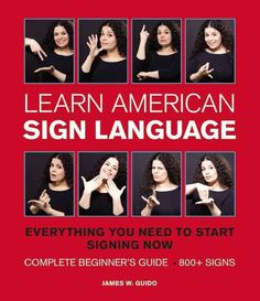 Learn American Sign Language: Everything You Need to Start Signing Now : Complete Beginner's Guide, 800+ Signs