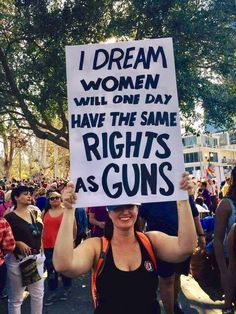 "During the Women's March on Washington there several women marching with signs that read ""Women should have the same rights as guns"". Let's imagine what it would be like if women had the same ""rights"" as guns do in the United States."