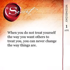 When you do not treat yourself the way you want others to treat you, you can never change the way things are. store.thesecret.tv/content/iApp.htm