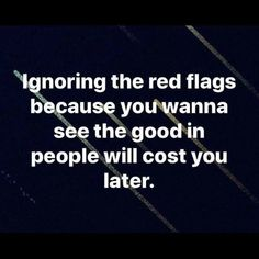 Ignoring red flags because you wanna see the good in people will cost you later. Wisdom Quotes, True Quotes, Great Quotes, Quotes To Live By, Motivational Quotes, Inspirational Quotes, Qoutes, Under Your Spell, Note To Self
