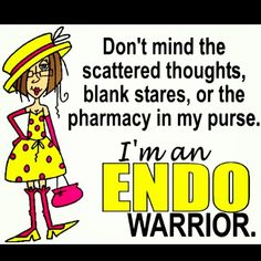 Don't mind the scattered thoughts, blank stares, or the pharmacy in my purse. I'm an Endo Warrior!  #endometriosis sucks