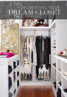 5 Tips For Creating Your Dream Closet This Spring | theglitterguide.com