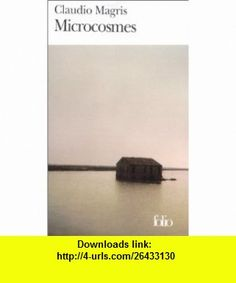 Microcosmes (9782070412440) Claudio Magris , ISBN-10: 207041244X  , ISBN-13: 978-2070412440 ,  , tutorials , pdf , ebook , torrent , downloads , rapidshare , filesonic , hotfile , megaupload , fileserve